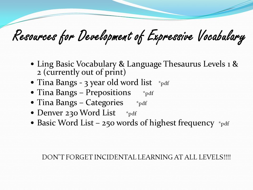 Resources for Development of Expressive Vocabulary Ling Basic Vocabulary & Language Thesaurus Levels 1 & 2 (currently out of print) Tina Bangs - 3 yea