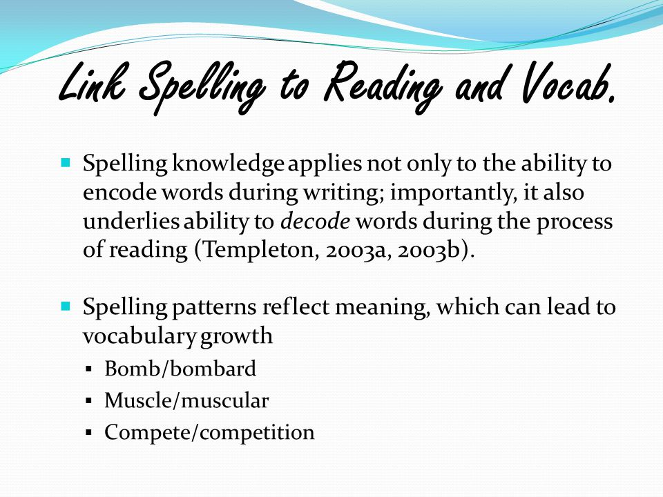  Spelling knowledge applies not only to the ability to encode words during writing; importantly, it also underlies ability to decode words during the
