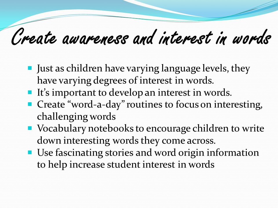  Just as children have varying language levels, they have varying degrees of interest in words.  It's important to develop an interest in words.  C