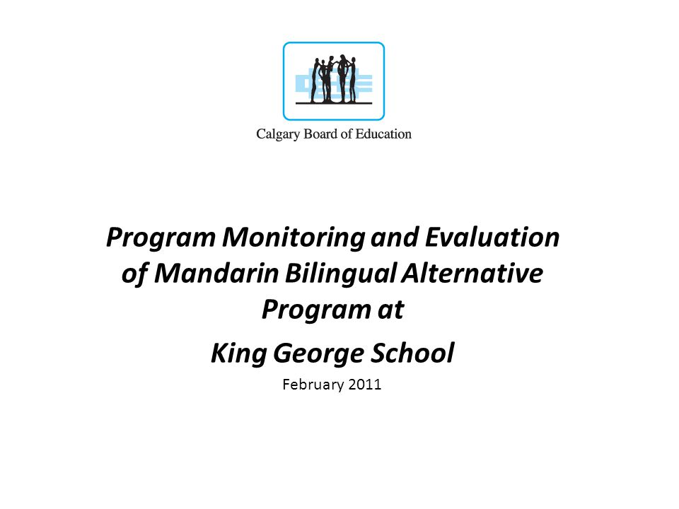 The program evaluation was designed with the objectives of: Highlighting the success of the Mandarin Bilingual program at King George School.