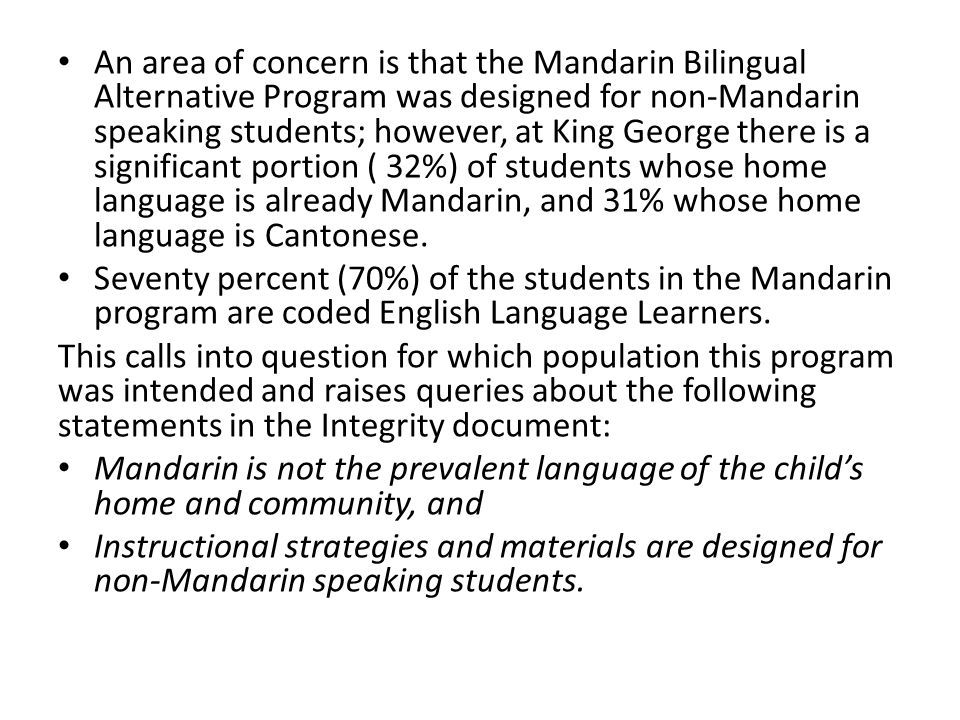 An area of concern is that the Mandarin Bilingual Alternative Program was designed for non-Mandarin speaking students; however, at King George there i