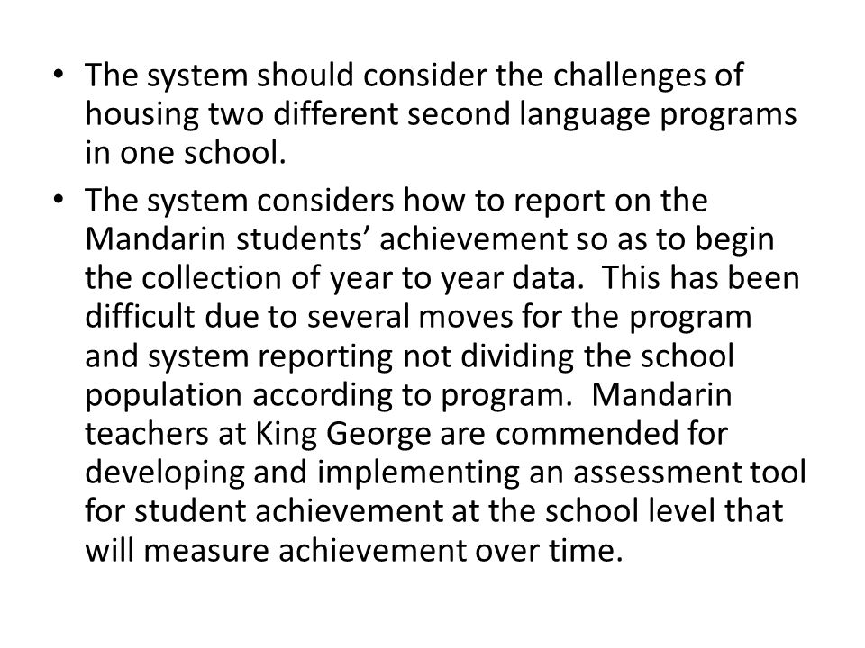 The system should consider the challenges of housing two different second language programs in one school.