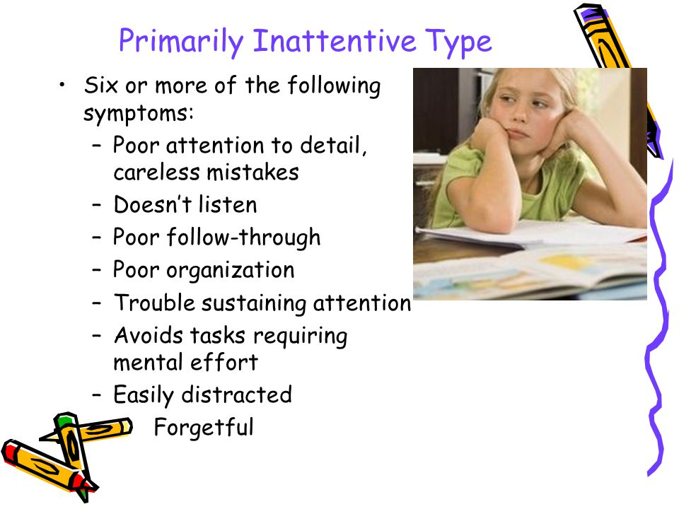Attention Deficit Disorder ADD- Primarily Inattentive Type ADHD- Primarily Hyperactive or Impulsive Type ADHD - Combined Type