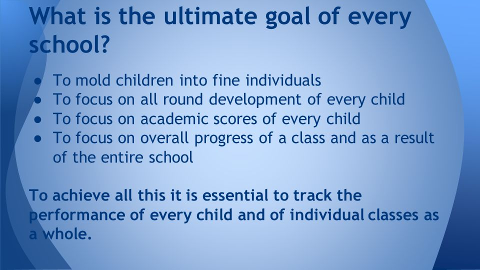 ● To mold children into fine individuals ● To focus on all round development of every child ● To focus on academic scores of every child ● To focus on