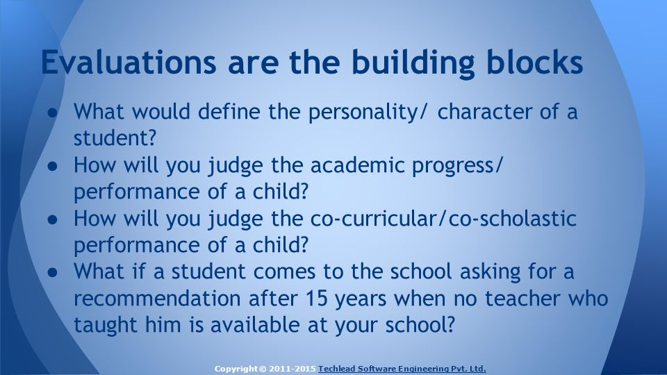 ● What would define the personality/ character of a student? ● How will you judge the academic progress/ performance of a child? ● How will you judge