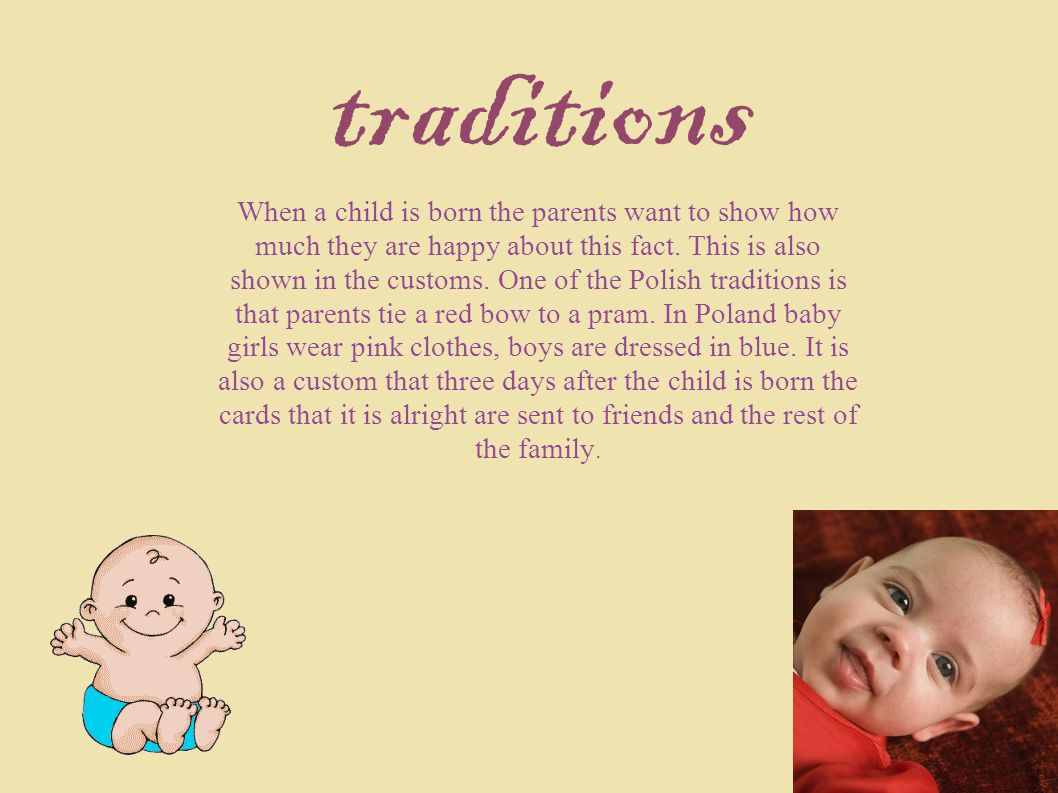 traditions When a child is born the parents want to show how much they are happy about this fact.