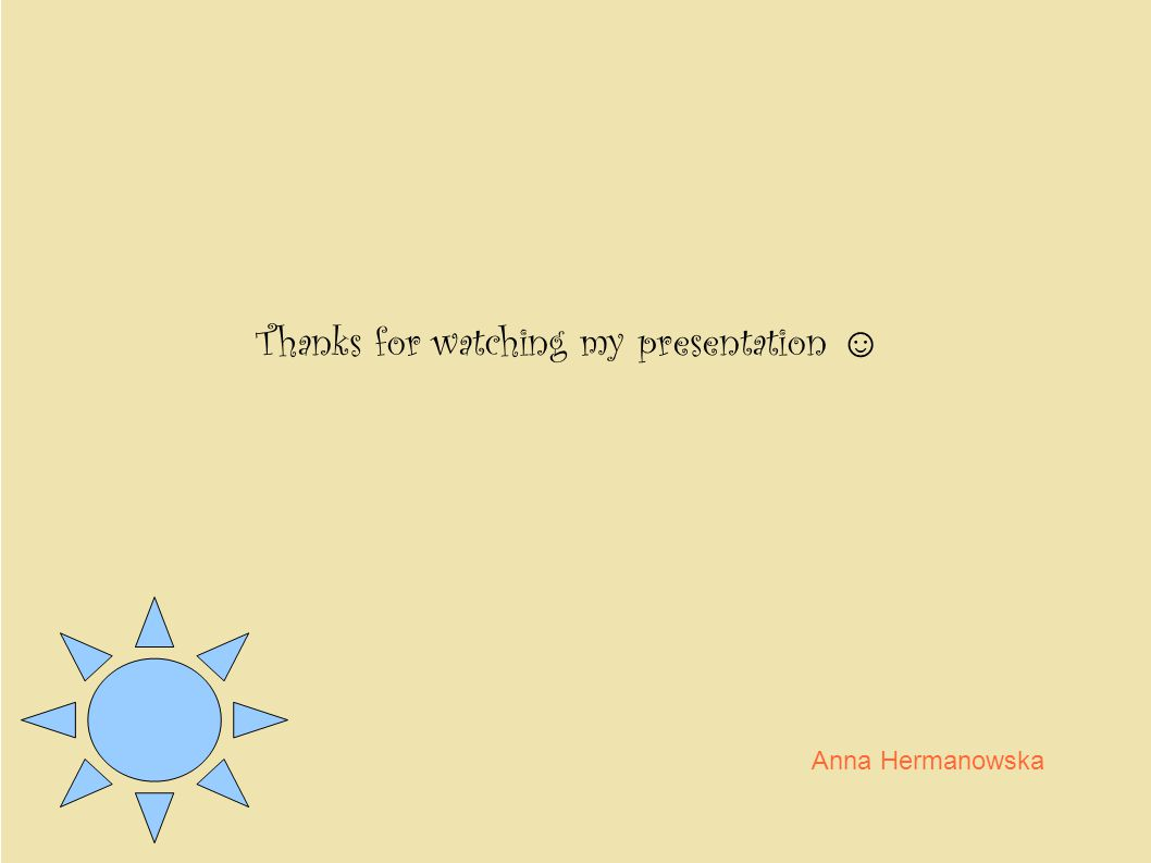 Thanks for watching my presentation ☺ Anna Hermanowska