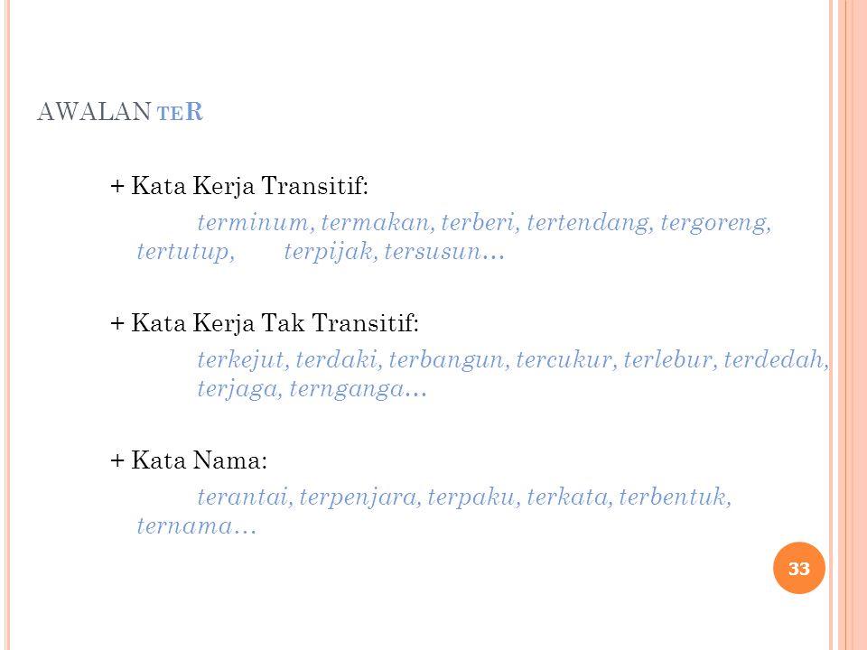 AWALAN TE R + Kata Kerja Transitif: terminum, termakan, terberi, tertendang, tergoreng, tertutup, terpijak, tersusun… + Kata Kerja Tak Transitif: terk