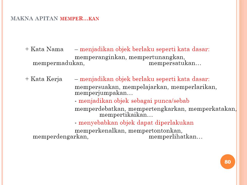 MAKNA APITAN MEMPE R… KAN + Kata Nama– menjadikan objek berlaku seperti kata dasar: memperanginkan, mempertunangkan, mempermadukan, mempersatukan… + K