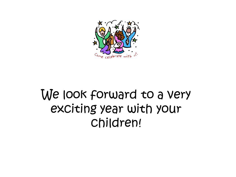 We look forward to a very exciting year with your children!