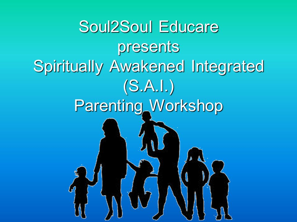 Soul2Soul Educare presents Spiritually Awakened Integrated (S.A.I.) Parenting Workshop