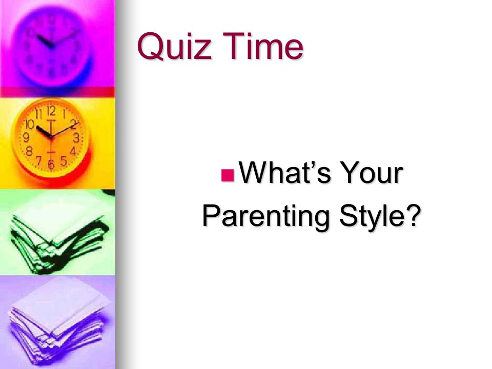 Quiz Time What's Your What's Your Parenting Style?