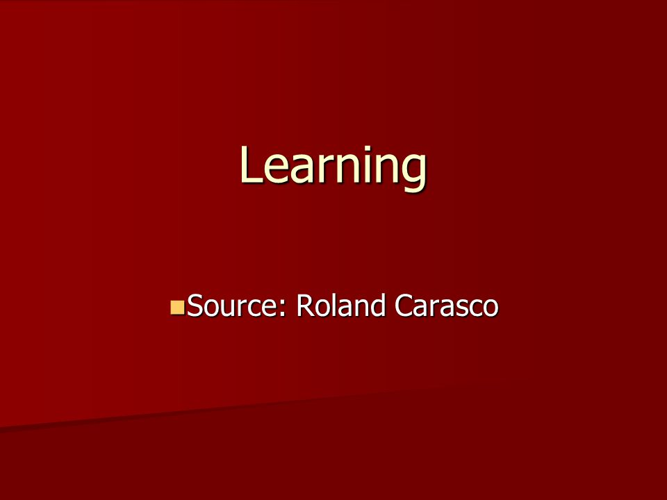 Learning Source: Roland Carasco Source: Roland Carasco
