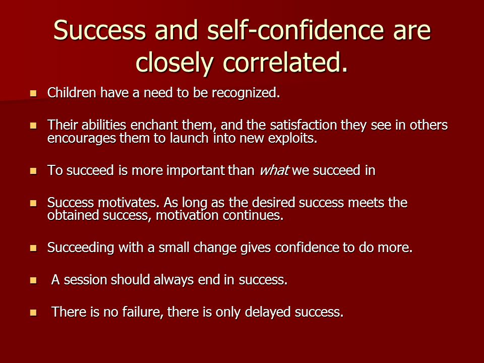 Success and self-confidence are closely correlated. Children have a need to be recognized. Children have a need to be recognized. Their abilities ench