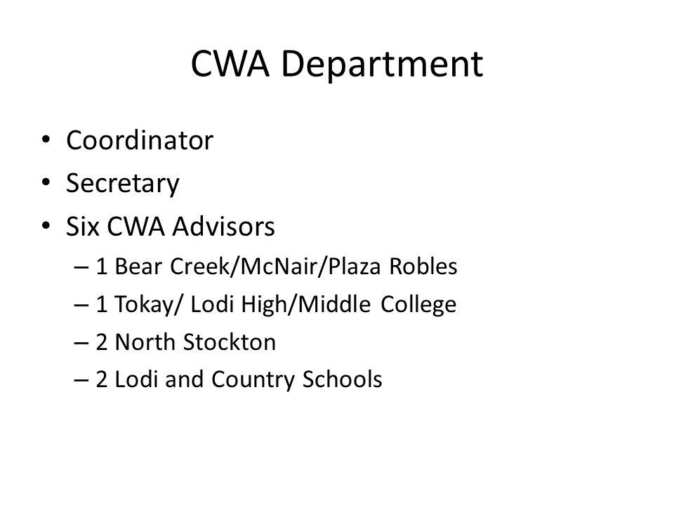 CWA Department Coordinator Secretary Six CWA Advisors – 1 Bear Creek/McNair/Plaza Robles – 1 Tokay/ Lodi High/Middle College – 2 North Stockton – 2 Lodi and Country Schools