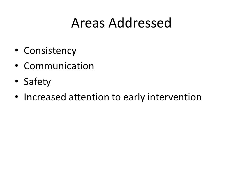 Areas Addressed Consistency Communication Safety Increased attention to early intervention