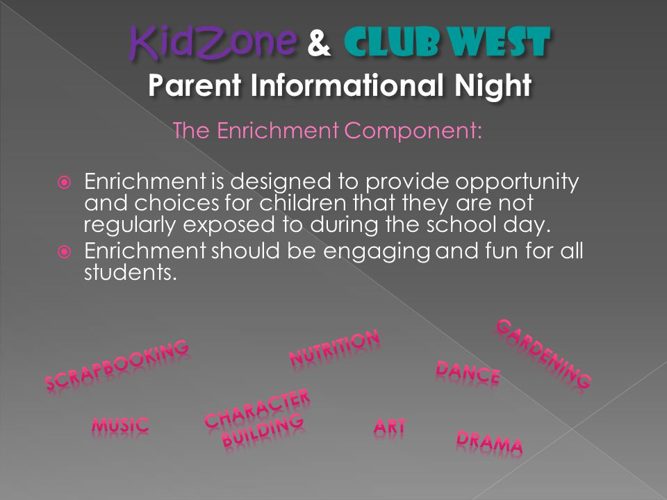 The Enrichment Component:  Enrichment is designed to provide opportunity and choices for children that they are not regularly exposed to during the school day.