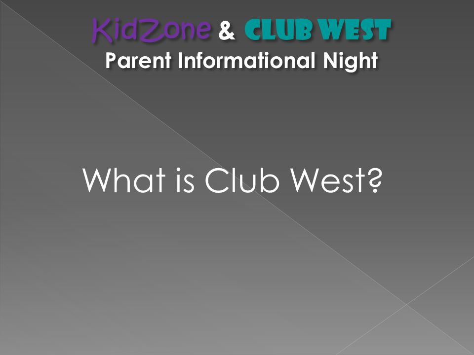  Enrollment in KidZone and Club West programs is a privilege.