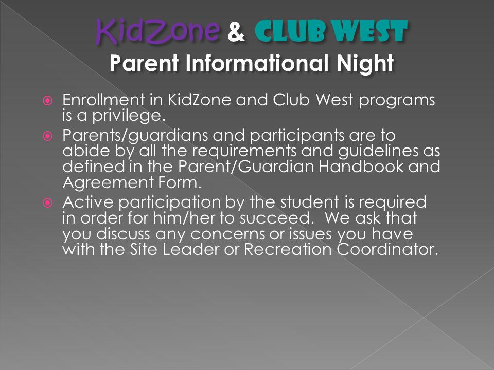 Sign Out  KidZone participants must have a parent or authorized adult sign out their child each evening.