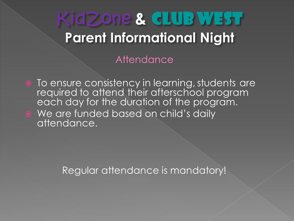 Attendance  To ensure consistency in learning, students are required to attend their afterschool program each day for the duration of the program.