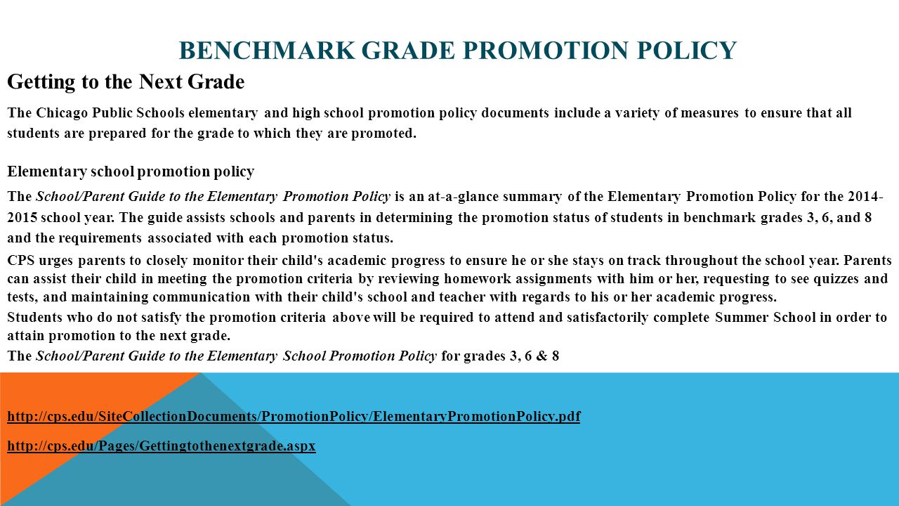 BENCHMARK GRADE PROMOTION POLICY Getting to the Next Grade The Chicago Public Schools elementary and high school promotion policy documents include a