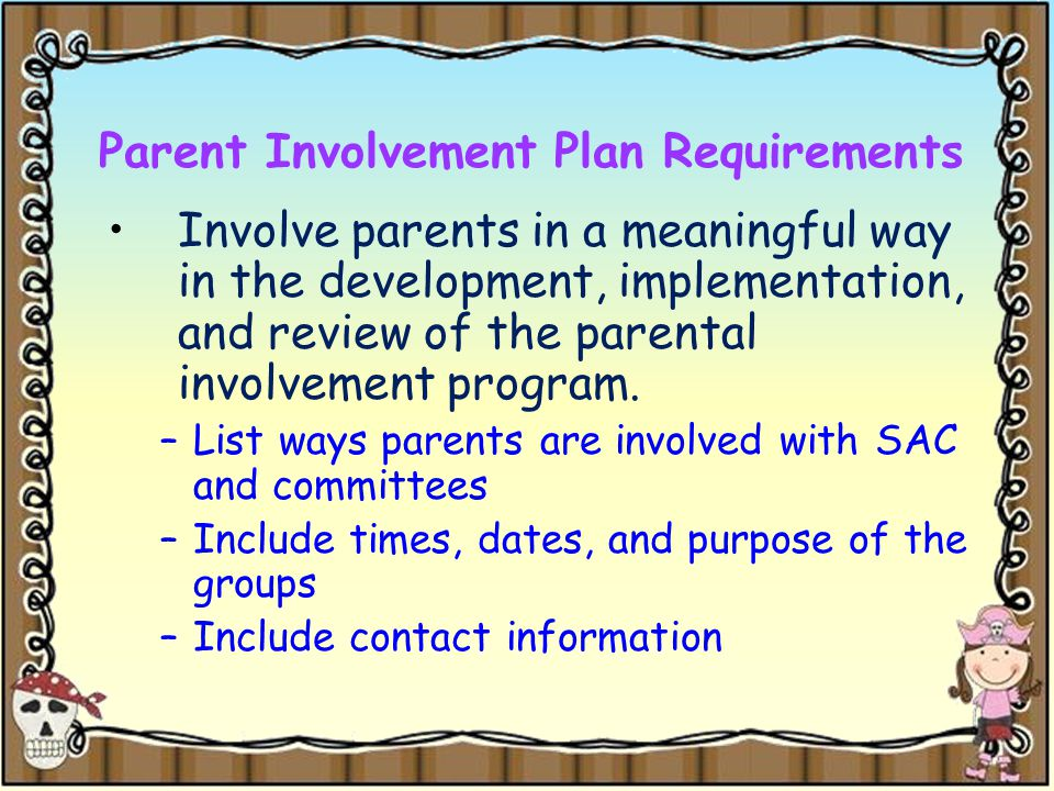 Parent Involvement Plan Requirements Involve parents in a meaningful way in the development, implementation, and review of the parental involvement program.