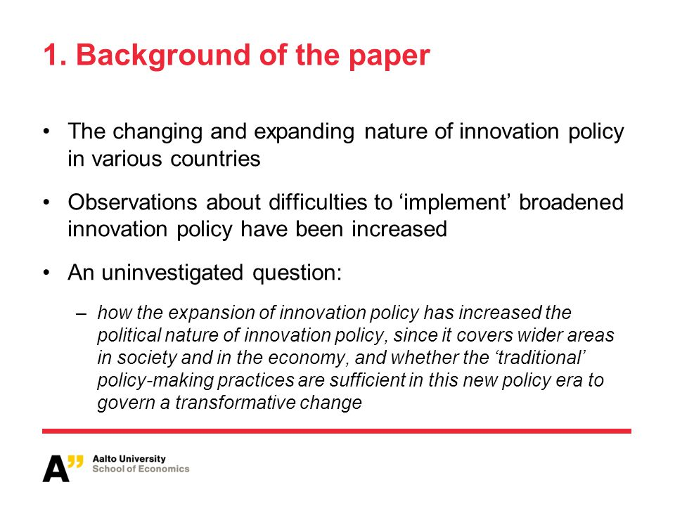 1. Background of the paper The changing and expanding nature of innovation policy in various countries Observations about difficulties to 'implement'