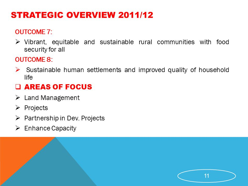 STRATEGIC OVERVIEW 2011/12 OUTCOME 7:  Vibrant, equitable and sustainable rural communities with food security for all OUTCOME 8:  Sustainable human