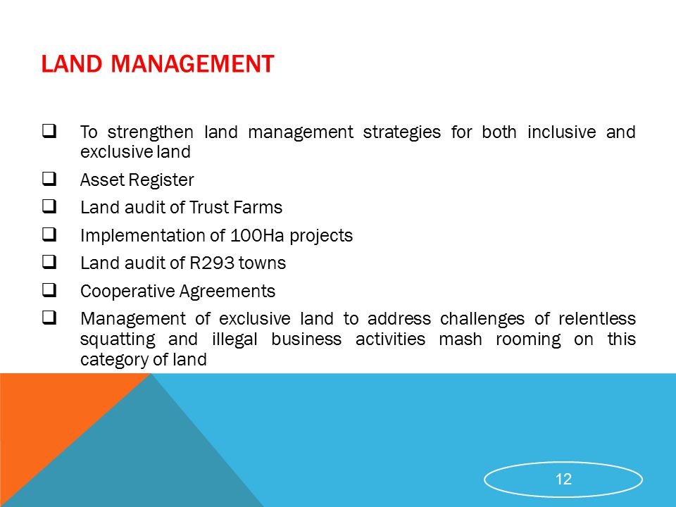 LAND MANAGEMENT  To strengthen land management strategies for both inclusive and exclusive land  Asset Register  Land audit of Trust Farms  Implem