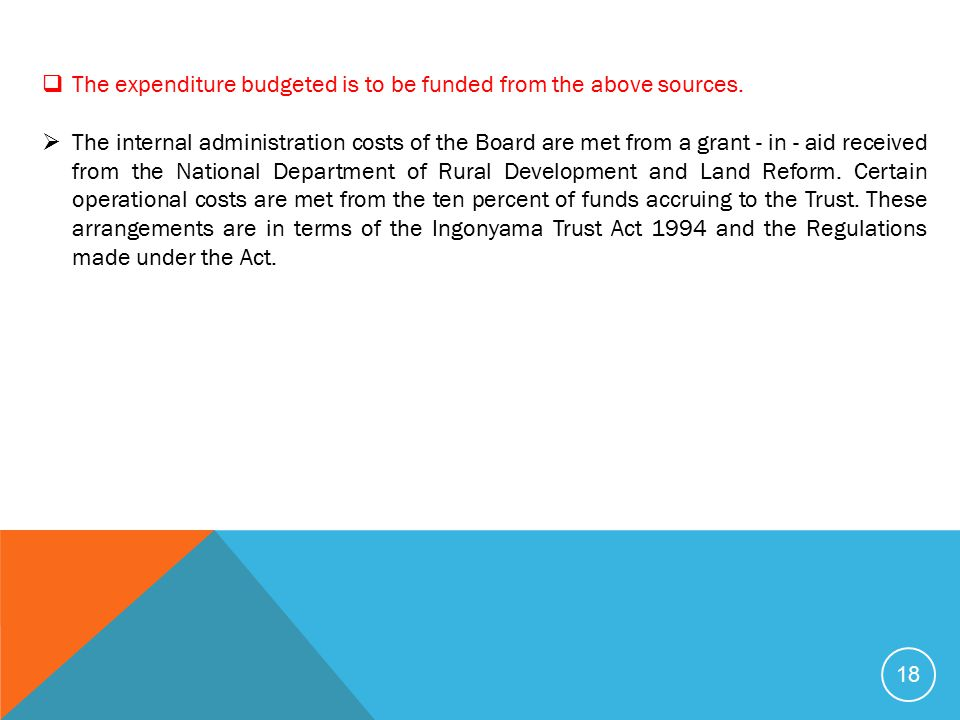 18  The expenditure budgeted is to be funded from the above sources.  The internal administration costs of the Board are met from a grant - in - aid