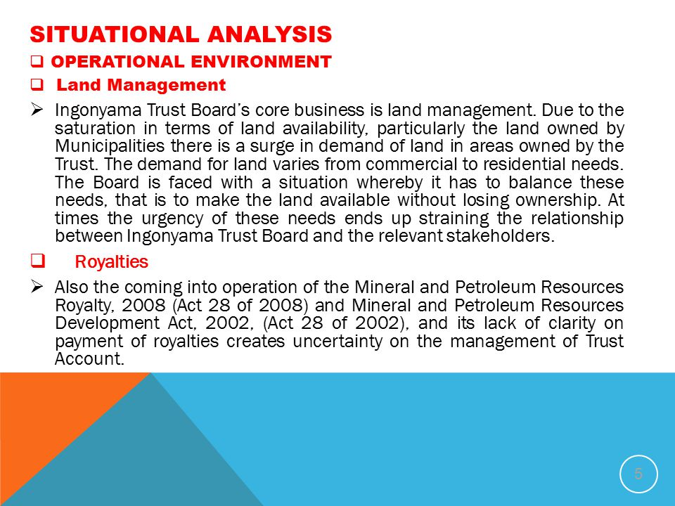 SITUATIONAL ANALYSIS  OPERATIONAL ENVIRONMENT  Land Management  Ingonyama Trust Board's core business is land management. Due to the saturation in