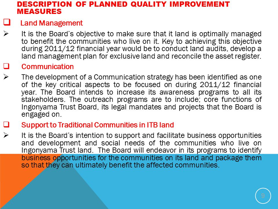 DESCRIPTION OF PLANNED QUALITY IMPROVEMENT MEASURES  Land Management  It is the Board's objective to make sure that it land is optimally managed to benefit the communities who live on it.
