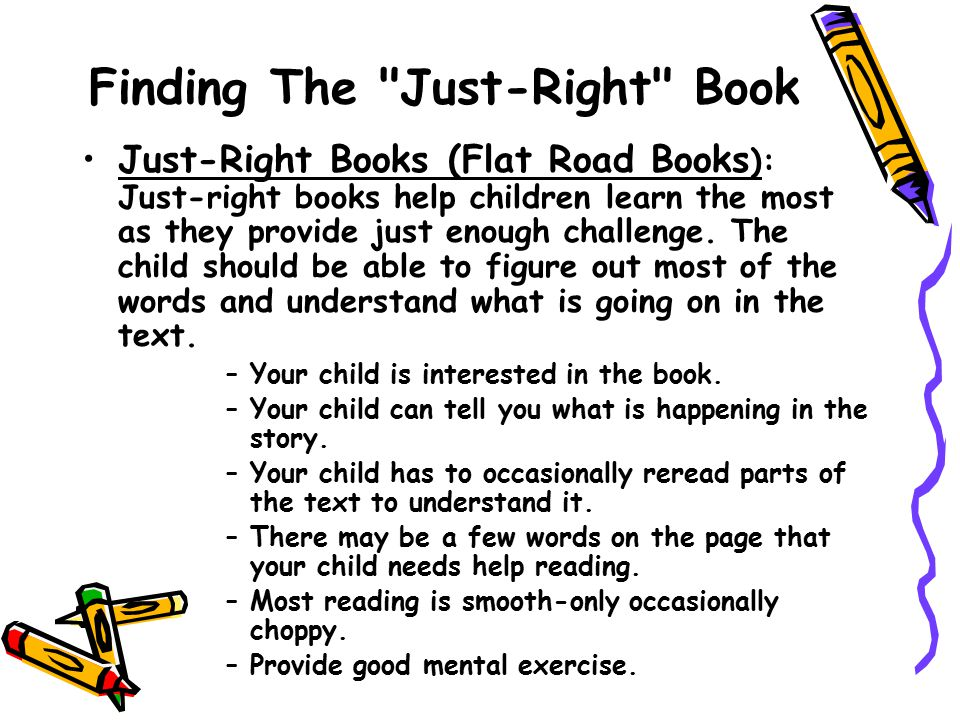Finding The Just-Right Book Just-Right Books (Flat Road Books ): Just-right books help children learn the most as they provide just enough challenge.