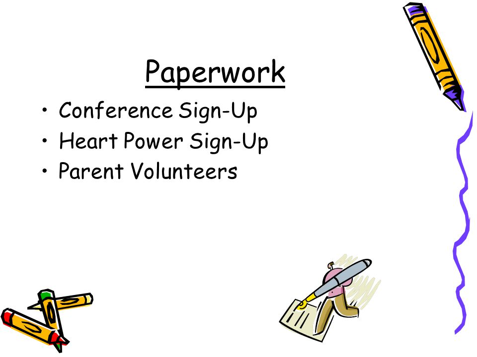 Paperwork Conference Sign-Up Heart Power Sign-Up Parent Volunteers