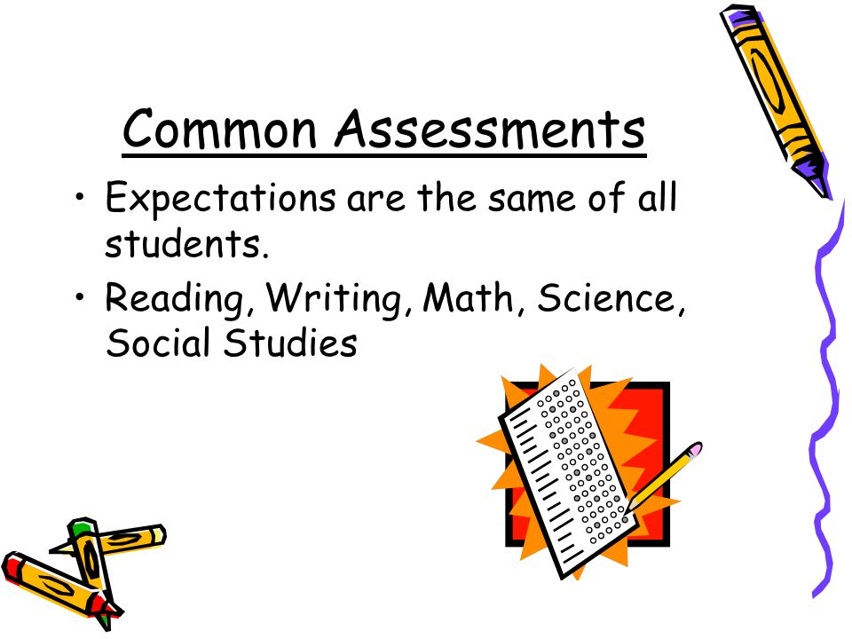 Common Assessments Expectations are the same of all students.
