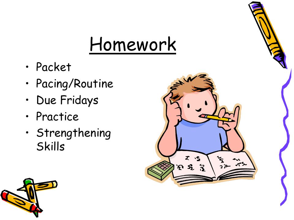 Homework Packet Pacing/Routine Due Fridays Practice Strengthening Skills
