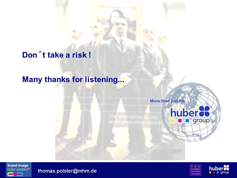 Don´t take a risk ! Many thanks for listening... thomas.polster@mhm.de