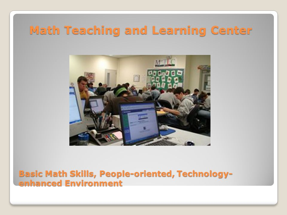 Basic Math Skills, People-oriented, Technology- enhanced Environment Math Teaching and Learning Center