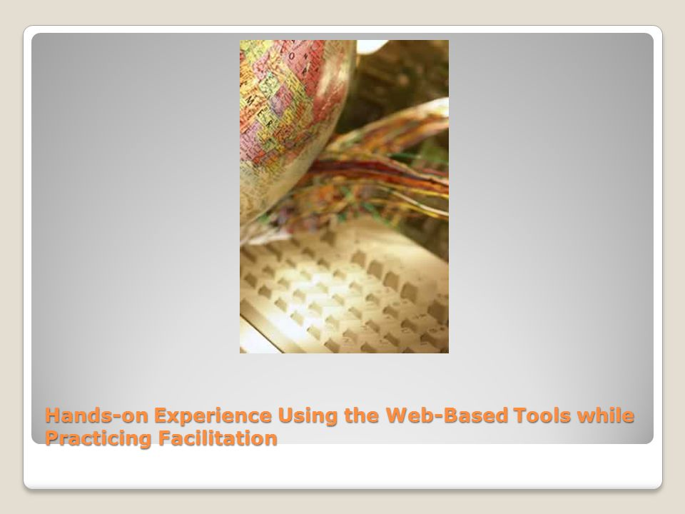 Hands-on Experience Using the Web-Based Tools while Practicing Facilitation
