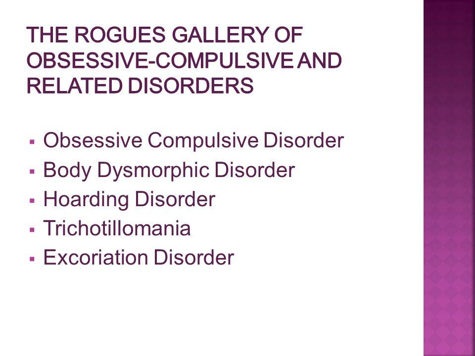  Obsessive Compulsive Disorder  Body Dysmorphic Disorder  Hoarding Disorder  Trichotillomania  Excoriation Disorder