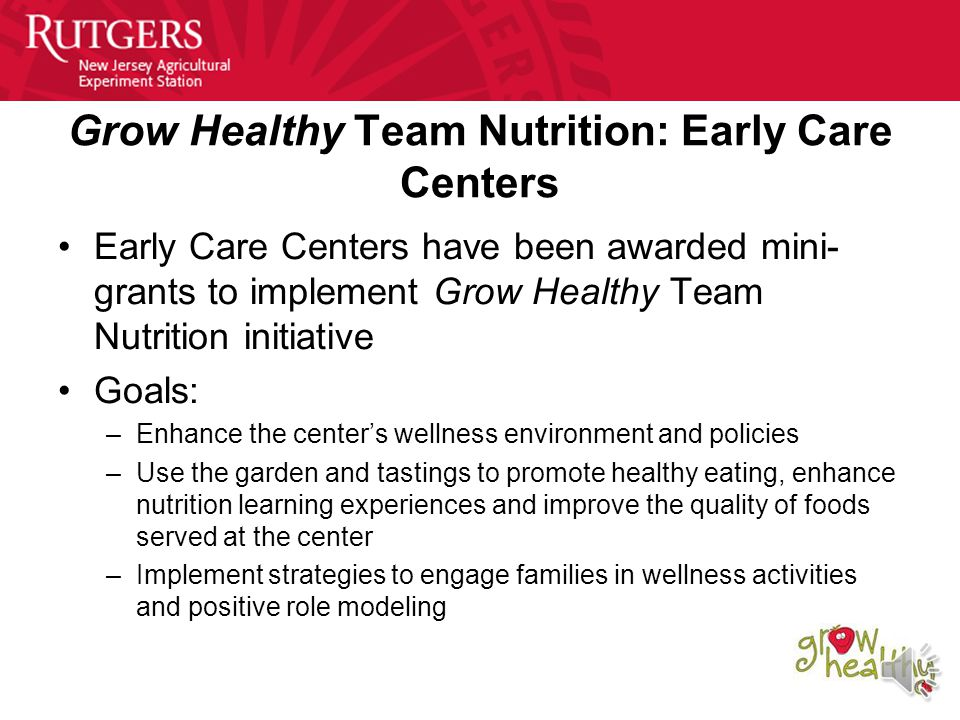 Role Modeling Healthy Behaviors in Early Care Centers Grow Healthy Team Nutrition Initiative Family and Community Health Sciences Department Rutgers C