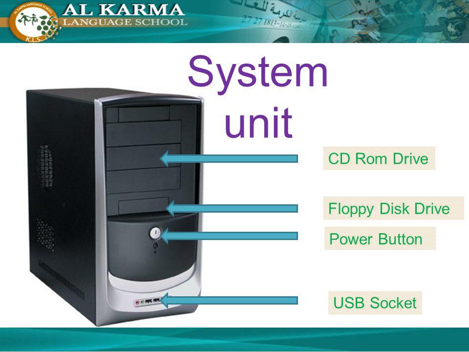 System unit USB Socket CD Rom Drive Floppy Disk Drive Power Button