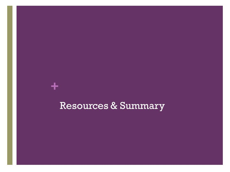 + Resources & Summary