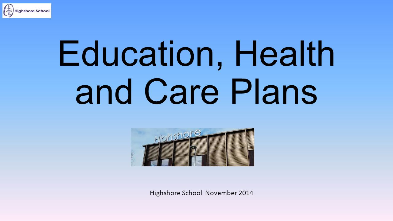 Education, Health and Care Plans Highshore School November 2014