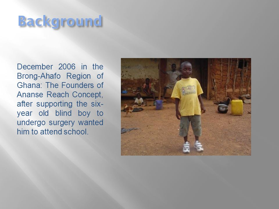 Background The Founders, Nana Adwoa and Lawrence were committed to ensuring that the the other children in the community who were also not going to school were educated as well.