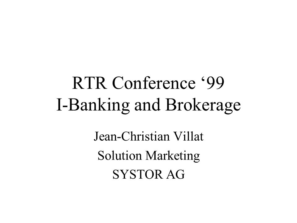 RTR Conference '99 I-Banking and Brokerage Jean-Christian Villat Solution Marketing SYSTOR AG
