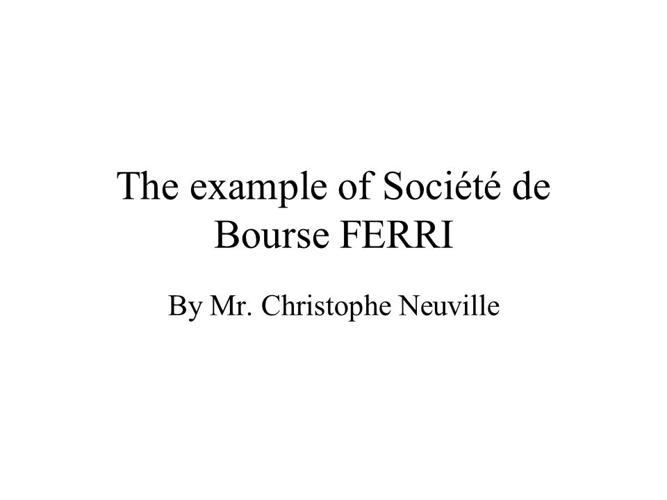 The example of Société de Bourse FERRI By Mr. Christophe Neuville