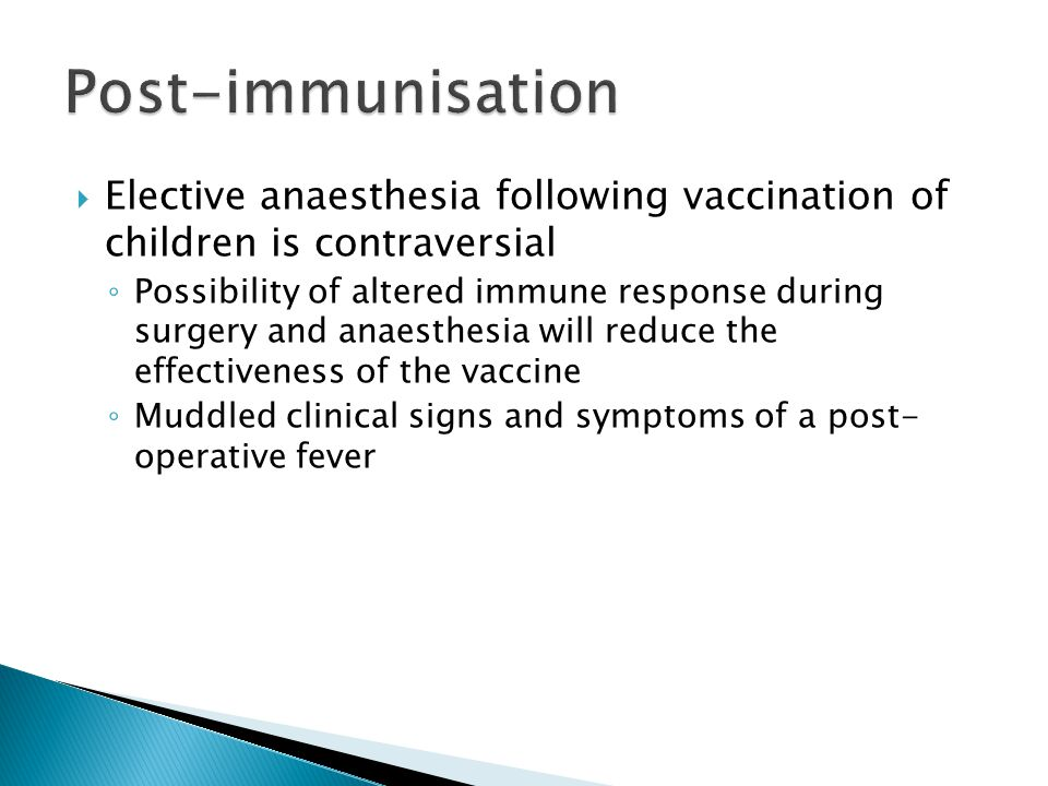  Elective anaesthesia following vaccination of children is contraversial ◦ Possibility of altered immune response during surgery and anaesthesia will