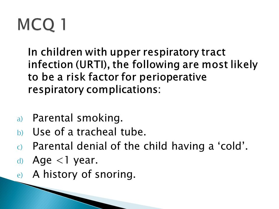 In children with upper respiratory tract infection (URTI), the following are most likely to be a risk factor for perioperative respiratory complicatio