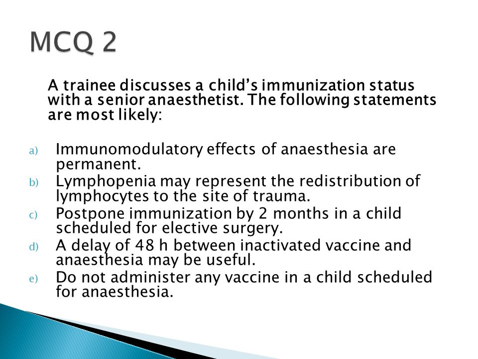A trainee discusses a child's immunization status with a senior anaesthetist. The following statements are most likely: a) Immunomodulatory effects of